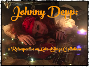 Johnny Depp: A Retrospective On Late-Stage Capitalism