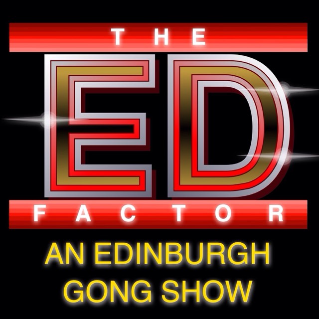 Aaaaaaaaand Now! The Ed Factor: An Edinburgh Gong Show
