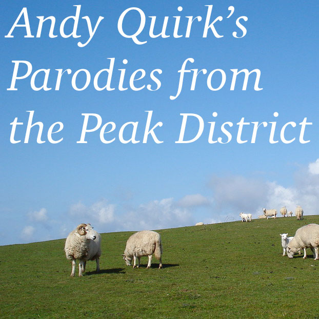 Andy Quirk: Parodies from the Peak District